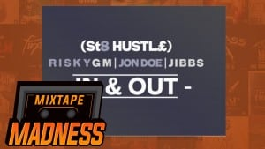 (St8 HUSTL£) RiskyGM, Jon Doe & Jibbs – In & Out (Prod. Sykes Beats) | @MixtapeMadness
