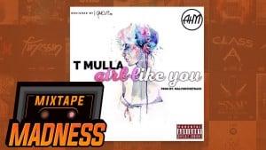 T Mulla – Girl Like You (Prod. by MalvOnTheTrack) | @MixtapeMadness