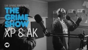 The Grime Show: XP & AK