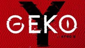 Geko – Y ft. Afro B