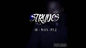 Strydes – 10 Ways PT 2 [AUDIO] | @RnaMedia1 @TheRealStrydes