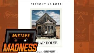 Frenchy Le Boss – Trap House | @MixtapeMadness