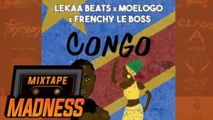 Lekaa x Moelogo x Frenchy Le Boss – Congo (Prod. @LekaaGotWings) | @MixtapeMadness