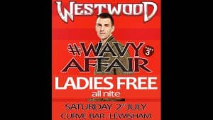 Westwood #WavyAffair Saturday 2nd July – Curve Bar London