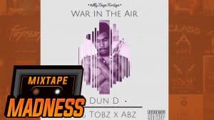 Dun D ft. Abra Cadabra & Big Tobz – War In The Air | @MixtapeMadness