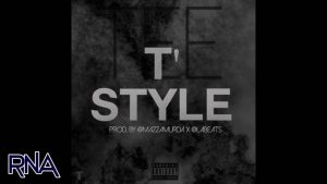 Tee @iAmYOungTee – T'STYLE [AUDIO] Prod By @MazzaMurda X @LABeats @RnaMedia1