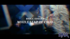 Brolic Odrama – Whole Leap Of Crud [Music Video] |   @RnaMedia1 @BrolicOdrama