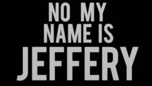 NO, MY NAME IS JEFFERY 8/26