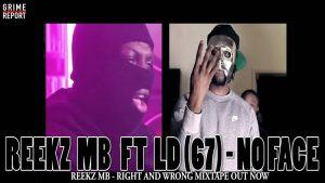 Reekz MB ft. LD (67) – No Face [Right & Wrong] @ReekzMB @Scribz6ix7even   Grime Repor Tv