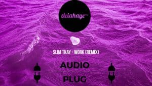 Rihanna – Work (SLIM TKAY REMIX) [DELAHAYE AUDIO PLUG]