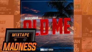 Belly Squad – Old Me | @MixtapeMadness