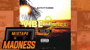 Blittz – Vibe & Juice ft. TE dness | @MixtapeMadness