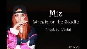 Miz – Streets or the Studio [Music Video] [@TubbyTv]