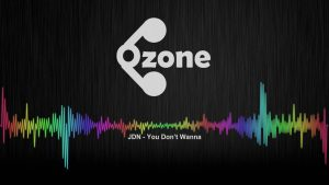 Ozone Media: JDN – You Don't Wanna [OFFICIAL AUDIO]
