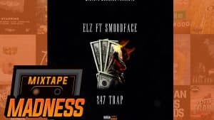 Elz ft Smoodface – 24/7 Trap | @MixtapeMadness