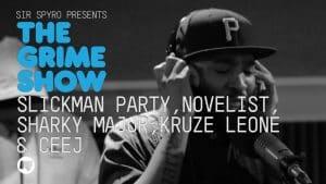 Grime Show: Slickman Party, Novelist, Sharky Major, Kruze Leone & CeeJ