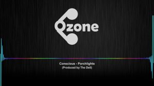 Ozone Media: Conscious – Porchlights [OZONE AUDIO]