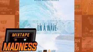 YK x Eazy – On A Wave | @MixtapeMadness