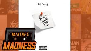 OT Denny – Can't Make This Up | @MixtapeMadness