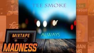 Tee Smoke – Always | @MixtapeMadness