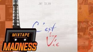 Jay Silva – C'est La Vie | @MixtapeMadness
