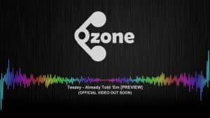 Ozone Media: Teezey – Already Told 'Em [PREVIEW] (OFFICAL VIDEO OUT SOON)
