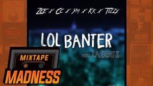 Zee x CC x YM x KK x Tizzy – LOL Banter    @MixtapeMadness