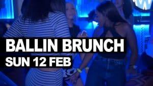 Ballin Brunch Camden Sunday 12th Feb