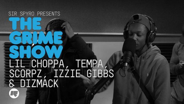 Grime Show: Lil Choppa, Tempa, Scorpz, Izzie Gibbs & Dizmack