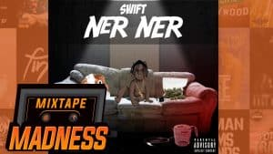Swift (Section Boyz) – Ner Ner | @MixtapeMadness