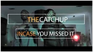 The Catch Up – Incase You Missed It!