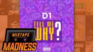 D1 – Tell Me Why? | @MixtapeMadness