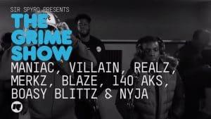 Grime Show: Maniac, Villain, Realz, Merkz, Blaze, 140 AKS, Boasy Blittz & Nyja