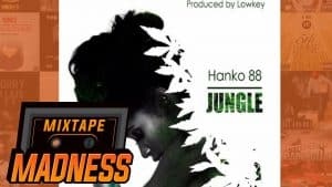 Hanko 88 – Jungle | @MixtapeMadness