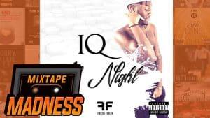 IQ – ALL NIGHT (Prod.JB104) (MM Exclusive)  | @MixtapeMadness