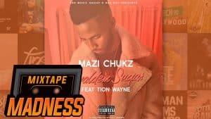 Mazi Chukz ft Tion Wayne – Gyaldem Sugar | @MixtapeMadness