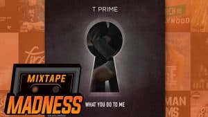 T Prime ft. StartedWith'O & Imps – Way You Walk  | @MixtapeMadness