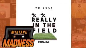 TR (25) – Really In The Field | @MixtapeMadness
