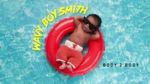 Wavy Boy Smith – Body 2 Body (Audio) | @iamwavyboysmith
