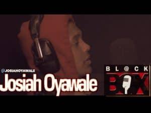 Josiah Oyawale | BL@CKBOX (4k) S11 Ep. 135/180