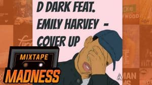 D Dark ft Emily Harvey – Cover Up | @MixtapeMadness