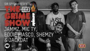 Grime Show: Jammz, Mic Ty, Eddie Fiasco, Shemzy & Jackdat