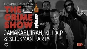 Grime Show: Jamakabi, Irah, Killa P & Slickman Party