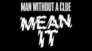 Man Without A Clue —Mean It