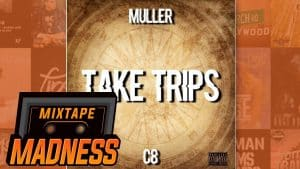 Muller x C8 – Take Trips | @MixtapeMadness