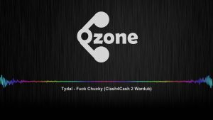Ozone Audio: Tydal – Fxck Chucky (Clash4Cash 2 Wardub)