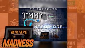 Timmy F – Need More | @MixtapeMadness