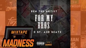 Ren The Artist – For My Bros | @MixtapeMadness
