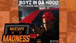 RV X Headie One X Reeko Squeeze – Boyz In Da Hood (MM Exclusive) | @MixtapeMadness