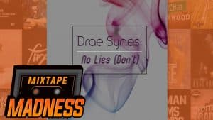 Drae Synes – No Lies (Don't) | @MixtapeMadness